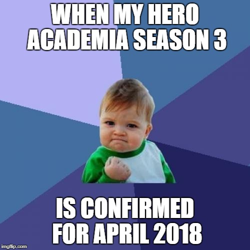 Success Kid Meme | WHEN MY HERO ACADEMIA SEASON 3 IS CONFIRMED FOR APRIL 2018 | image tagged in memes,success kid | made w/ Imgflip meme maker