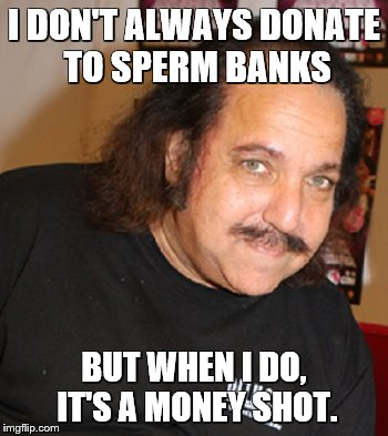 I DON'T ALWAYS DONATE TO SPERM BANKS BUT WHEN I DO, IT'S A MONEY SHOT. | made w/ Imgflip meme maker