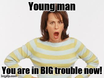Young man You are in BIG trouble now! | made w/ Imgflip meme maker