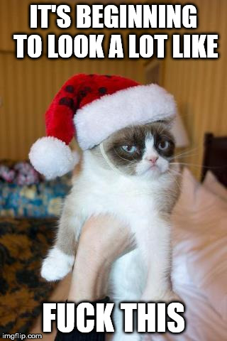 Grumpy Cat Christmas Meme | IT'S BEGINNING TO LOOK A LOT LIKE F**K THIS | image tagged in memes,grumpy cat christmas,grumpy cat | made w/ Imgflip meme maker