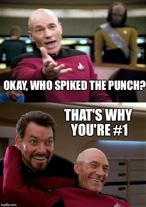 Party time. | OKAY, WHO SPIKED THE PUNCH? THAT'S WHY YOU'RE #1 | image tagged in memes,star trek the next generation,picard,booze | made w/ Imgflip meme maker