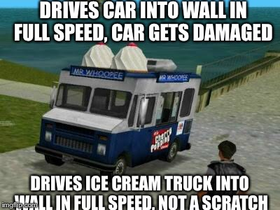 Rockstar makes games in a hurry XD | DRIVES CAR INTO WALL IN FULL SPEED, CAR GETS DAMAGED DRIVES ICE CREAM TRUCK INTO WALL IN FULL SPEED, NOT A SCRATCH | image tagged in gta logic | made w/ Imgflip meme maker