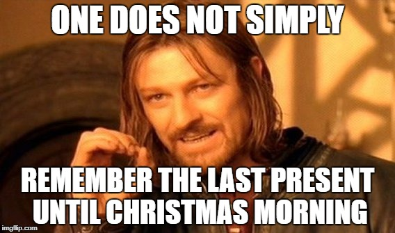One Does Not Simply Meme | ONE DOES NOT SIMPLY REMEMBER THE LAST PRESENT UNTIL CHRISTMAS MORNING | image tagged in memes,one does not simply | made w/ Imgflip meme maker