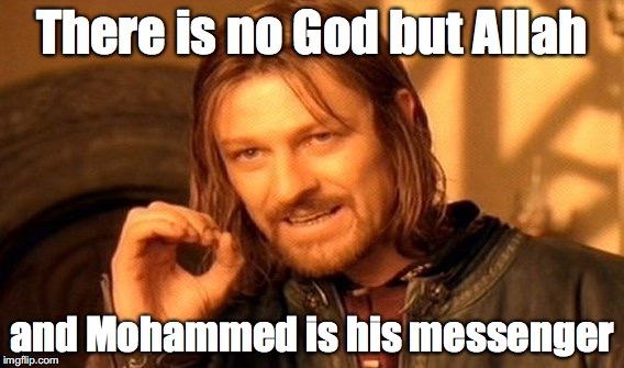 One Does Not Simply Meme | There is no God but Allah and Mohammed is his messenger | image tagged in memes,one does not simply | made w/ Imgflip meme maker