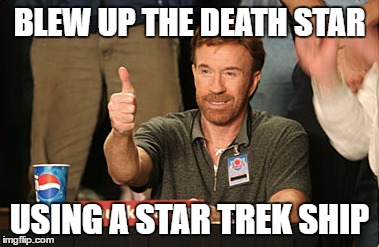 The new Star Wars movie came out! | BLEW UP THE DEATH STAR USING A STAR TREK SHIP | image tagged in memes,chuck norris approves,chuck norris | made w/ Imgflip meme maker