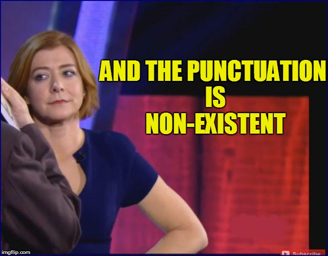 AND THE PUNCTUATION IS NON-EXISTENT | made w/ Imgflip meme maker
