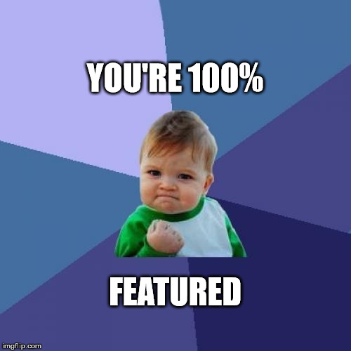 Success Kid Meme | YOU'RE 100% FEATURED | image tagged in memes,success kid | made w/ Imgflip meme maker