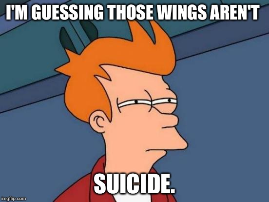 Futurama Fry Meme | I'M GUESSING THOSE WINGS AREN'T SUICIDE. | image tagged in memes,futurama fry | made w/ Imgflip meme maker
