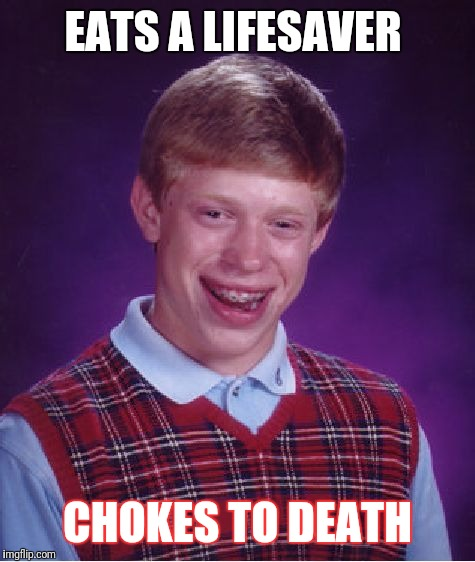 Bad Luck Brian Meme | EATS A LIFESAVER CHOKES TO DEATH | image tagged in memes,bad luck brian | made w/ Imgflip meme maker