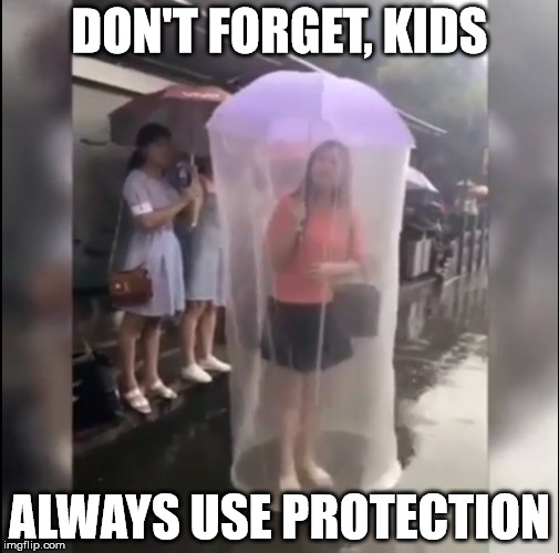 Really, the first time I saw this, I thought it was an ad for Trojans | DON'T FORGET, KIDS ALWAYS USE PROTECTION | image tagged in protection,be safe,umbrella | made w/ Imgflip meme maker