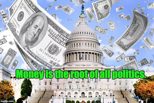 Government for sale | Money is the root of all politics. | image tagged in citizen's united,campaign financing,lobbying | made w/ Imgflip meme maker