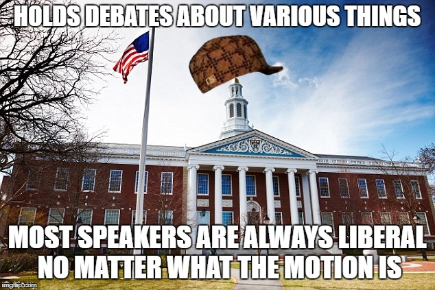 Scumbag University | HOLDS DEBATES ABOUT VARIOUS THINGS MOST SPEAKERS ARE ALWAYS LIBERAL NO MATTER WHAT THE MOTION IS | image tagged in scumbag,university | made w/ Imgflip meme maker