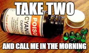 TAKE TWO AND CALL ME IN THE MORNING | made w/ Imgflip meme maker