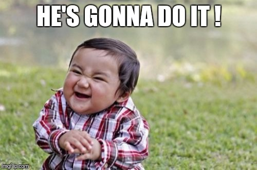 Evil Toddler Meme | HE'S GONNA DO IT ! | image tagged in memes,evil toddler | made w/ Imgflip meme maker