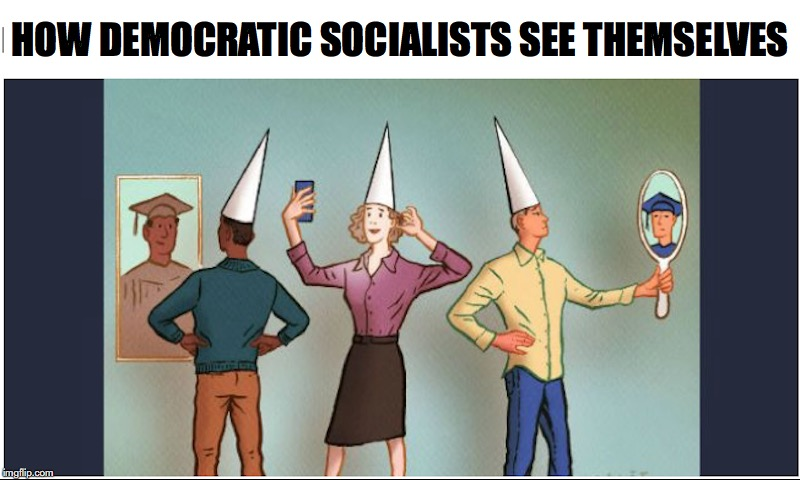 When You're Great In Your Own Mind | HOW DEMOCRATIC SOCIALISTS SEE THEMSELVES | image tagged in sjw,democrats,socialist,narcissism | made w/ Imgflip meme maker