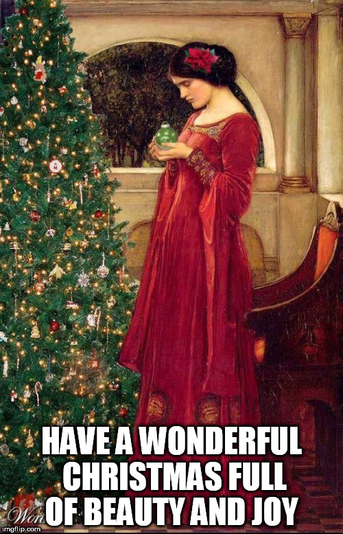 HAVE A WONDERFUL CHRISTMAS FULL OF BEAUTY AND JOY | image tagged in pre raphaelite xmas | made w/ Imgflip meme maker