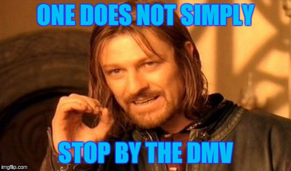 One Does Not Simply Meme | ONE DOES NOT SIMPLY STOP BY THE DMV | image tagged in memes,one does not simply | made w/ Imgflip meme maker