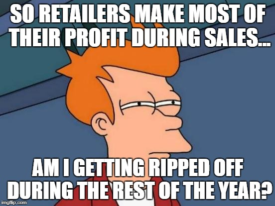 Futurama Fry Meme | SO RETAILERS MAKE MOST OF THEIR PROFIT DURING SALES... AM I GETTING RIPPED OFF DURING THE REST OF THE YEAR? | image tagged in memes,futurama fry | made w/ Imgflip meme maker