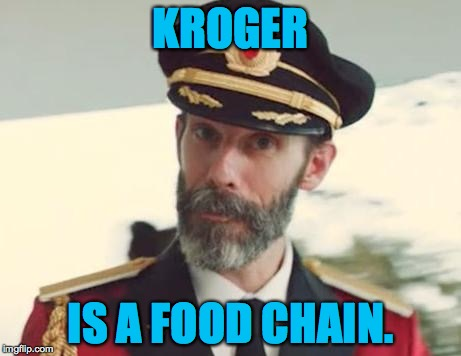 KROGER IS A FOOD CHAIN. | made w/ Imgflip meme maker