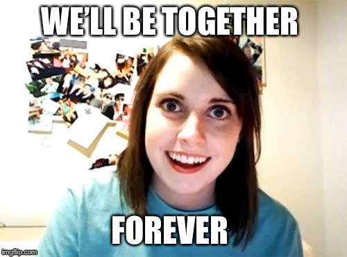 WE'LL BE TOGETHER FOREVER | made w/ Imgflip meme maker
