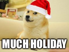 MUCH HOLIDAY | image tagged in christmas doge | made w/ Imgflip meme maker