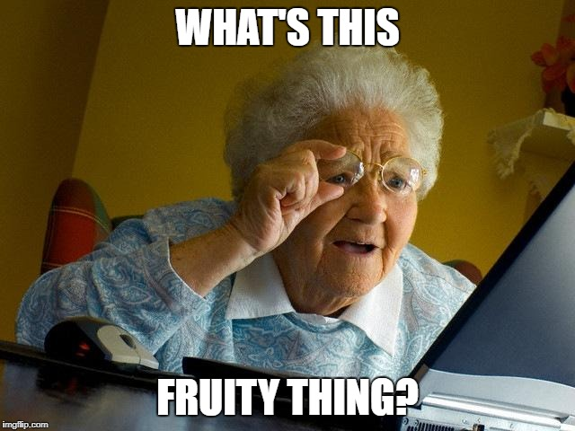 Grandma Finds The Internet Meme | WHAT'S THIS FRUITY THING? | image tagged in memes,grandma finds the internet | made w/ Imgflip meme maker