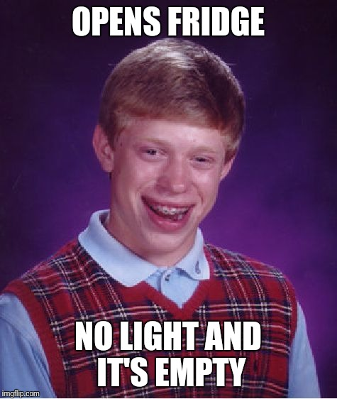 Bad Luck Brian Meme | OPENS FRIDGE NO LIGHT AND IT'S EMPTY | image tagged in memes,bad luck brian | made w/ Imgflip meme maker