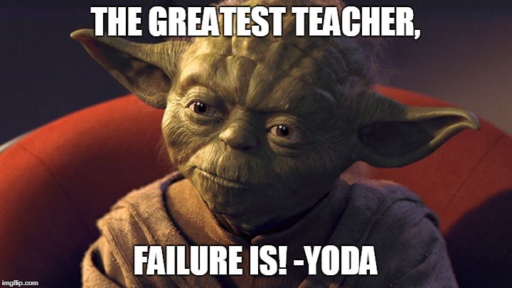 The Greatest Teacher, Failure is | THE GREATEST TEACHER, FAILURE IS! -YODA | image tagged in star wars yoda,yoda wisdom,starwars,star wars | made w/ Imgflip meme maker