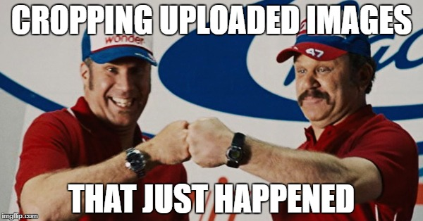 CROPPING UPLOADED IMAGES THAT JUST HAPPENED | made w/ Imgflip meme maker