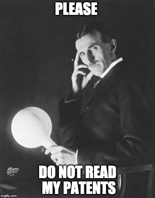reversed psychology | PLEASE DO NOT READ MY PATENTS | image tagged in nikola tesla,reversed psychology | made w/ Imgflip meme maker