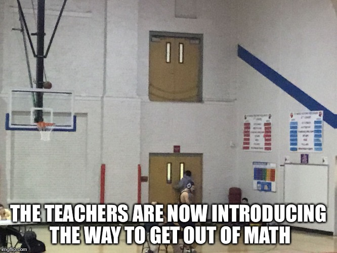 THE TEACHERS ARE NOW INTRODUCING THE WAY TO GET OUT OF MATH | image tagged in suicide door | made w/ Imgflip meme maker