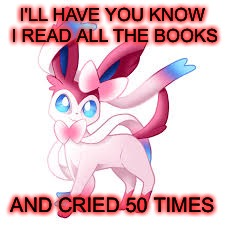 I'LL HAVE YOU KNOW I READ ALL THE BOOKS AND CRIED 50 TIMES | made w/ Imgflip meme maker