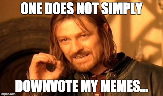 One Does Not Simply Meme | ONE DOES NOT SIMPLY DOWNVOTE MY MEMES... | image tagged in memes,one does not simply | made w/ Imgflip meme maker