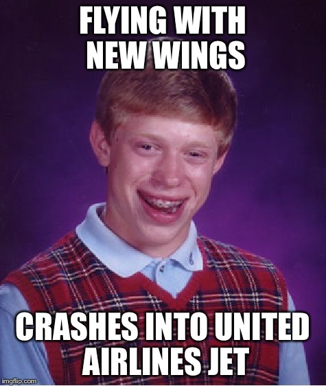 Bad Luck Brian Meme | FLYING WITH NEW WINGS CRASHES INTO UNITED AIRLINES JET | image tagged in memes,bad luck brian | made w/ Imgflip meme maker