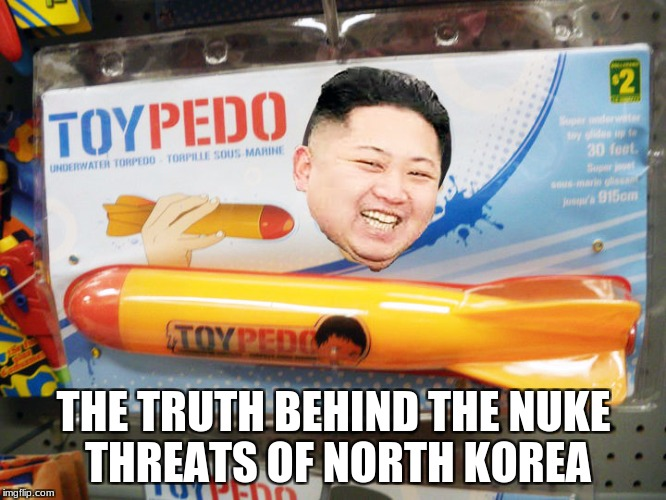 North Korea Rocket  | THE TRUTH BEHIND THE NUKE THREATS OF NORTH KOREA | image tagged in north korea rocket | made w/ Imgflip meme maker