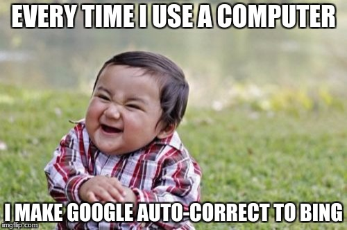 Evil Toddler Meme | EVERY TIME I USE A COMPUTER I MAKE GOOGLE AUTO-CORRECT TO BING | image tagged in memes,evil toddler | made w/ Imgflip meme maker