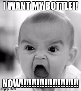 Angry Baby Meme | I WANT MY BOTTLE!! NOW!!!!!!!!!!!!!!!!!!!!!! | image tagged in memes,angry baby | made w/ Imgflip meme maker