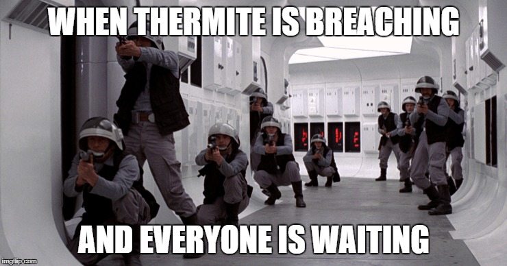 He's coming... | WHEN THERMITE IS BREACHING AND EVERYONE IS WAITING | image tagged in rainbow six siege,thermite,rainbow,siege,star wars,new hope | made w/ Imgflip meme maker