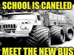 school is canceled | SCHOOL IS CANELED MEET THE NEW BUS | image tagged in school meme | made w/ Imgflip meme maker