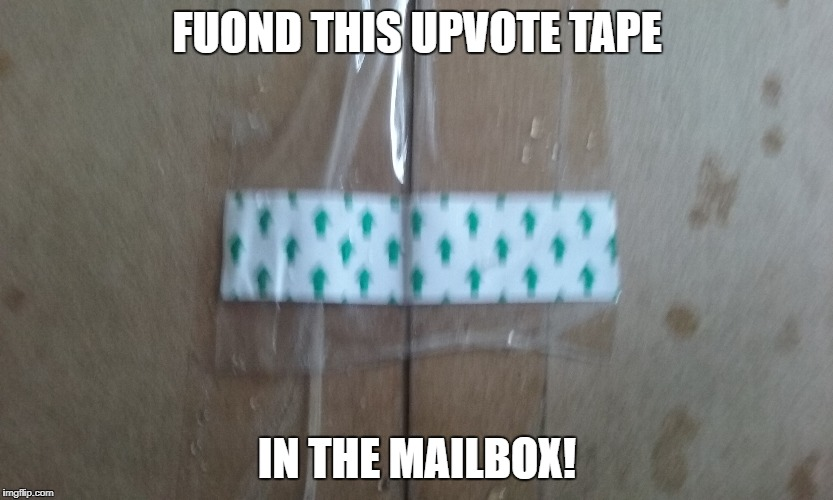the mailman upvoted me! ... how did he know where I live? | FUOND THIS UPVOTE TAPE IN THE MAILBOX! | image tagged in upvote,tape,yay | made w/ Imgflip meme maker