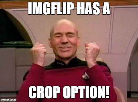 it's been a long time coming! | IMGFLIP HAS A CROP OPTION! | image tagged in imgflip | made w/ Imgflip meme maker