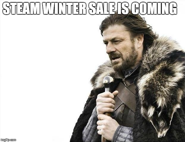 Brace Yourselves X is Coming Meme | STEAM WINTER SALE IS COMING | image tagged in memes,brace yourselves x is coming | made w/ Imgflip meme maker