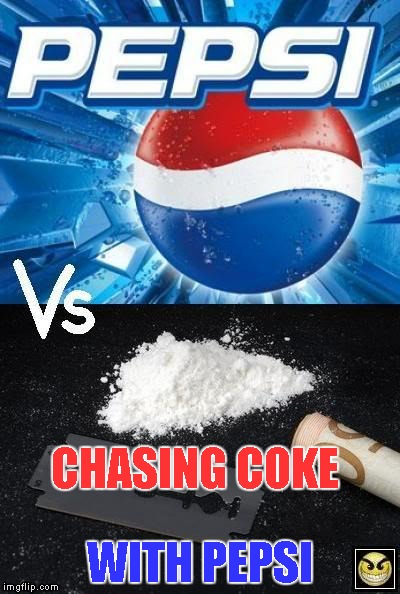 Pepsi vs. Coke | CHASING COKE WITH PEPSI | image tagged in memes,chasing,coke,with,pepsi,cocaine | made w/ Imgflip meme maker