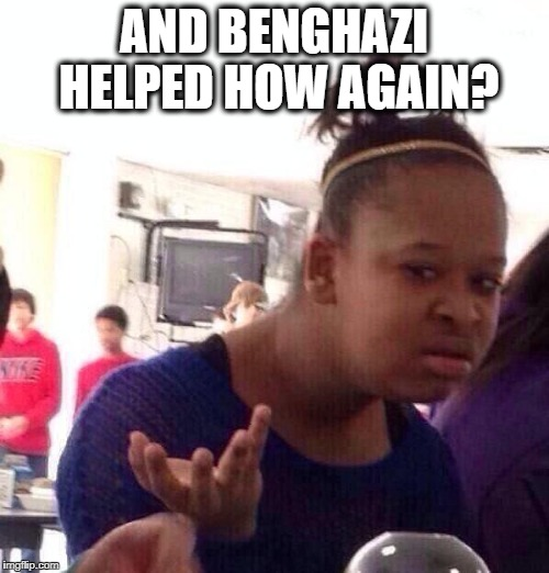 Black Girl Wat Meme | AND BENGHAZI HELPED HOW AGAIN? | image tagged in memes,black girl wat | made w/ Imgflip meme maker