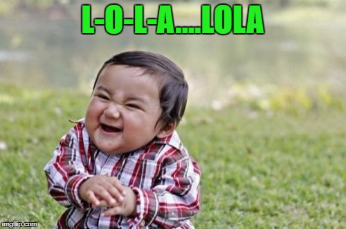 Evil Toddler Meme | L-O-L-A....LOLA | image tagged in memes,evil toddler | made w/ Imgflip meme maker
