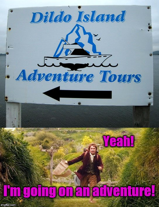 Porn or Sex Toy Emporium? | Yeah! I'm going on an adventure! | image tagged in dildo island,i'm going on an adventure,dildo baggins | made w/ Imgflip meme maker