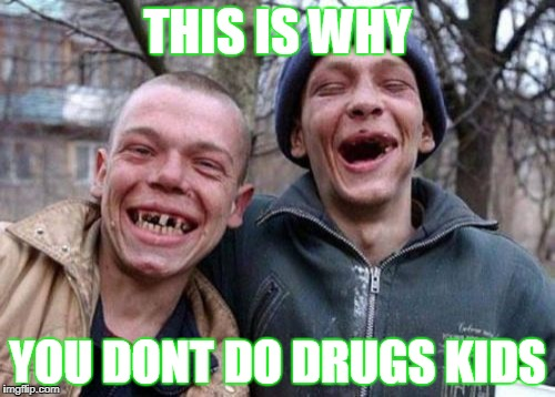 Ugly Twins Meme | THIS IS WHY YOU DONT DO DRUGS KIDS | image tagged in memes,ugly twins | made w/ Imgflip meme maker