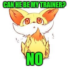 But Mom..... | CAN HE BE MY TRAINER? NO | image tagged in but mom | made w/ Imgflip meme maker