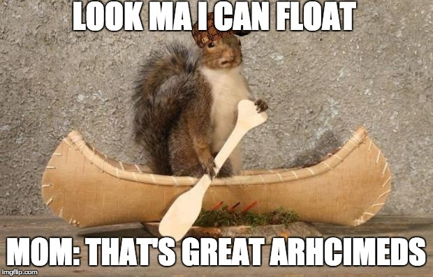 Boat Squirrel  | LOOK MA I CAN FLOAT MOM: THAT'S GREAT ARHCIMEDS | image tagged in boat squirrel,scumbag | made w/ Imgflip meme maker