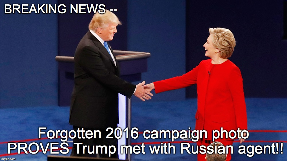 BREAKING NEWS -- Forgotten 2016 campaign photo PROVES Trump met with Russian agent!! | image tagged in trump-clinton handshake | made w/ Imgflip meme maker
